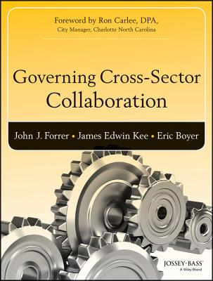 Governing Cross-Sector Collaboration By Forrer, John/ Kee, James/ Boyer, Eric